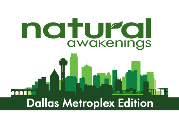 Natural Awakenings Dallas -Fort Worth Metroplex Edition