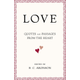 Love: Quotes and Passages from the Heart edited by B.C. Aronson, $14.99 at Face in a Book, 4359 Town Center Boulevard, Suite 113, El Dorado Hills. 916-941-9401, getyourfaceinabook.com