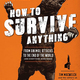 How to Survive Anything: From Animal Attacks to the End of the World (And Everything in Between) by Tim MacWelch, $23.99 at The Book Cellar, 96 Lincoln Boulevard, Lincoln. 916-645-9999, facebook.com/mybookcellar