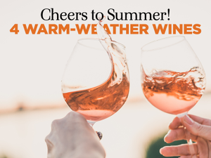 Cheers to Summer 4 Warm-Weather Wines