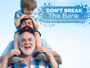 Dont Break the Bank Navigating Aging Parents Needs