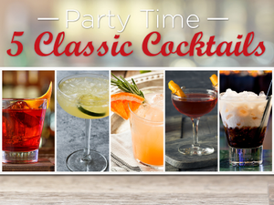 Party Time 5 Classic Cocktails We Love