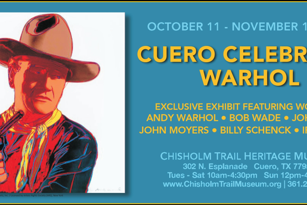 Chisholm 20trail 20heritage 20museum 20  20cuero 20celebrates 20warhol 20  20vc 20  20oct nov 202019