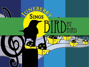 Juneberry Sings Bird by Bird - start Jan 12 2020 0400PM