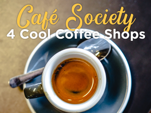 Caf Society 4 Cool Coffee Shops