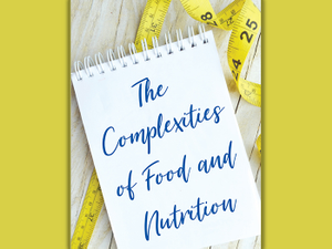The Complexities of Food and Nutrition